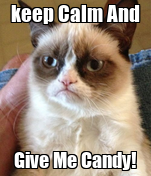 keep Calm And Give Me Candy!