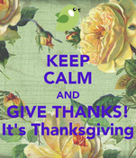 KEEP CALM AND GIVE THANKS! It's Thanksgiving