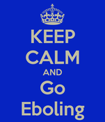 KEEP CALM AND Go Eboling