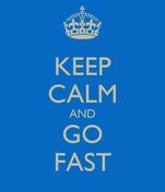 KEEP CALM AND GO FAST