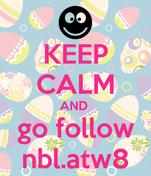 KEEP CALM AND  go follow nbl.atw8