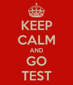 KEEP CALM AND GO TEST