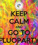 KEEP CALM AND GO TO FLUOPARTY