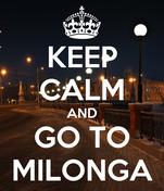 KEEP CALM AND GO TO MILONGA