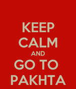 KEEP CALM AND GO TO  PAKHTA