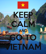 KEEP CALM AND GO TO VIETNAM