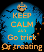 KEEP CALM AND Go trick Or treating