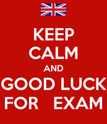 KEEP CALM AND GOOD LUCK FOR   EXAM