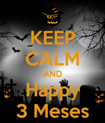 KEEP CALM AND Happy 3 Meses