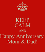 KEEP CALM AND Happy Anniversary  Mom & Dad!