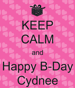 KEEP CALM and Happy B-Day Cydnee