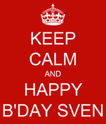 KEEP CALM AND HAPPY B'DAY SVEN
