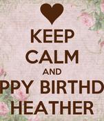 KEEP CALM AND HAPPY BIRTHDAY HEATHER