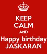 KEEP CALM AND Happy birthday JASKARAN
