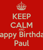 KEEP CALM AND Happy Birthday Paul