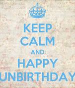 KEEP CALM AND HAPPY UNBIRTHDAY