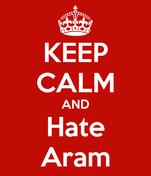 KEEP CALM AND Hate Aram