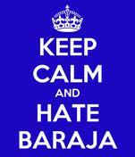 KEEP CALM AND HATE BARAJA