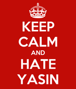 KEEP CALM AND HATE YASIN