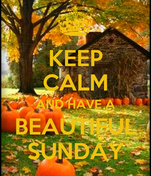 KEEP CALM AND HAVE A BEAUTIFUL SUNDAY