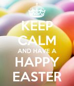 KEEP CALM AND HAVE A HAPPY EASTER