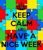 KEEP CALM AND HAVE A NICE WEEK