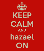 KEEP CALM AND hazael ON
