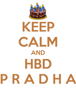 KEEP CALM AND HBD P R A D H A