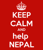 KEEP CALM AND help  NEPAL