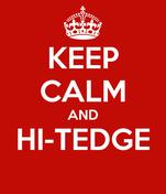 KEEP CALM AND HI-TEDGE