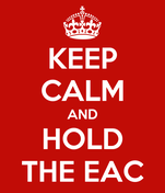KEEP CALM AND HOLD THE EAC