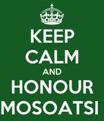 KEEP CALM AND HONOUR MOSOATSI