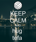 KEEP CALM AND hug  tefa