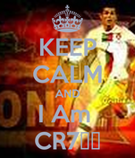 KEEP CALM AND I Am  CR7❤️