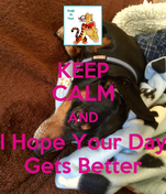 KEEP CALM AND I Hope Your Day Gets Better