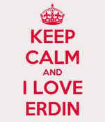 KEEP CALM AND I LOVE ERDIN