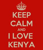 KEEP CALM AND I LOVE  KENYA