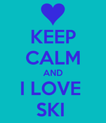 KEEP CALM AND I LOVE  SKI