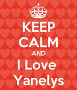 KEEP CALM AND I Love  Yanelys
