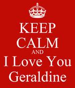 KEEP CALM AND I Love You Geraldine