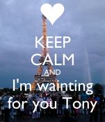 KEEP CALM AND I'm wainting for you Tony
