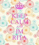 KEEP CALM AND IM RITA