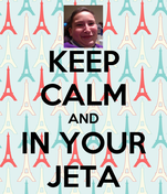 KEEP CALM AND IN YOUR JETA