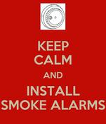 KEEP CALM AND INSTALL SMOKE ALARMS