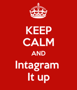 KEEP CALM AND Intagram  It up