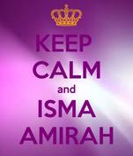 KEEP  CALM and ISMA AMIRAH