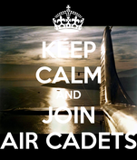 KEEP CALM AND JOIN AIR CADETS