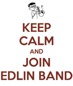 KEEP CALM AND JOIN EDLIN BAND