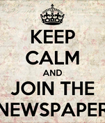 KEEP CALM AND JOIN THE NEWSPAPER