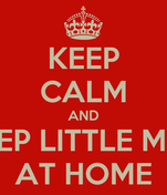 KEEP CALM AND KEEP LITTLE MAR AT HOME